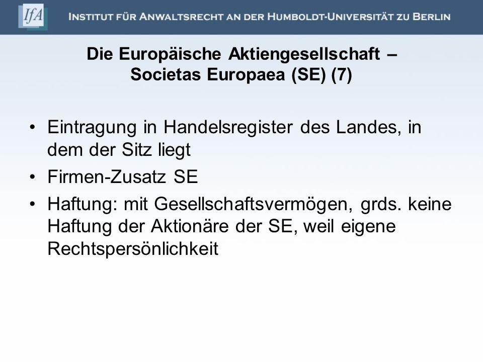 Die Europäische Aktiengesellschaft – Societas Europaea (SE) (7) Eintragung in Handelsregister des Landes, in dem der Sitz liegt Firmen-Zusatz SE Haftu