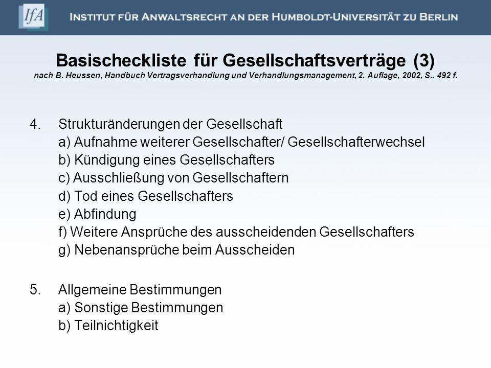 Basischeckliste für Gesellschaftsverträge (3) nach B. Heussen, Handbuch Vertragsverhandlung und Verhandlungsmanagement, 2. Auflage, 2002, S.. 492 f. 4