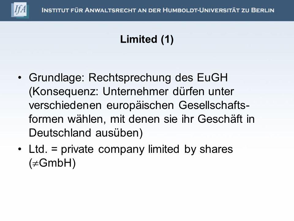 Limited (1) Grundlage: Rechtsprechung des EuGH (Konsequenz: Unternehmer dürfen unter verschiedenen europäischen Gesellschafts- formen wählen, mit dene