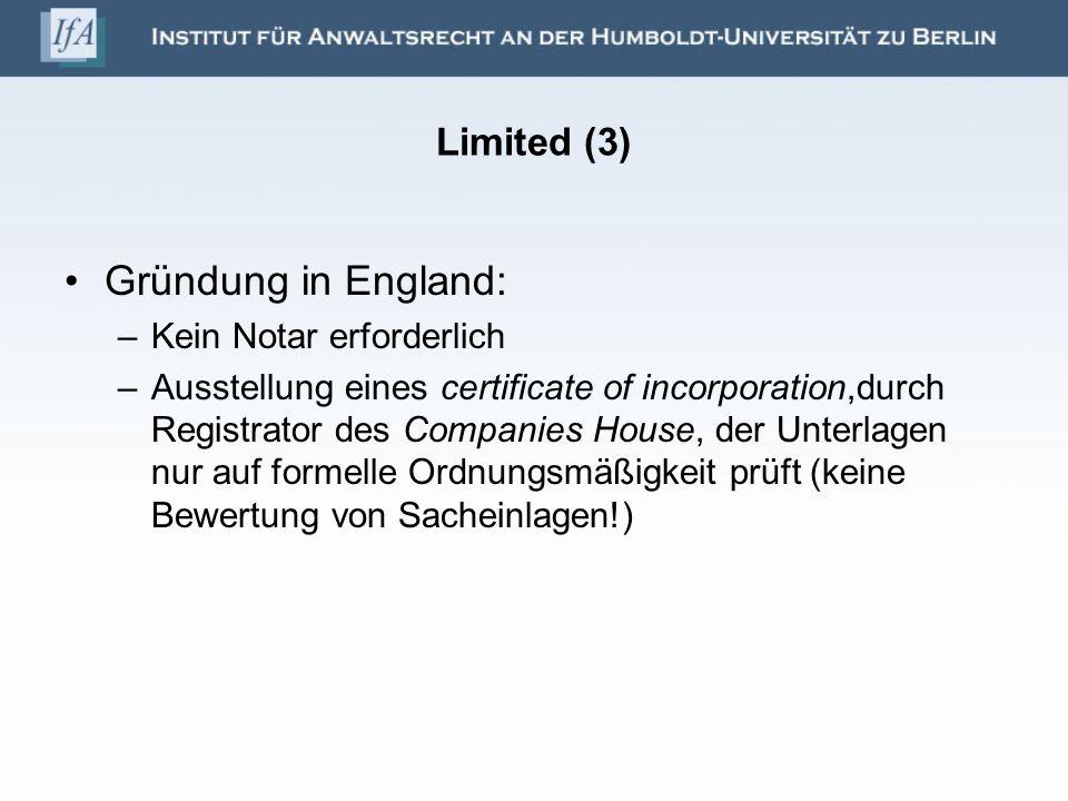Limited (3) Gründung in England: –Kein Notar erforderlich –Ausstellung eines certificate of incorporation,durch Registrator des Companies House, der U