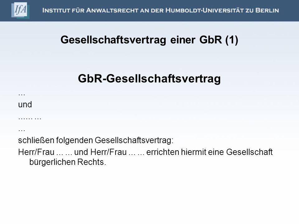 Gesellschaftsvertrag einer GbR (1) GbR-Gesellschaftsvertrag... und............ schließen folgenden Gesellschaftsvertrag: Herr/Frau...... und Herr/Frau