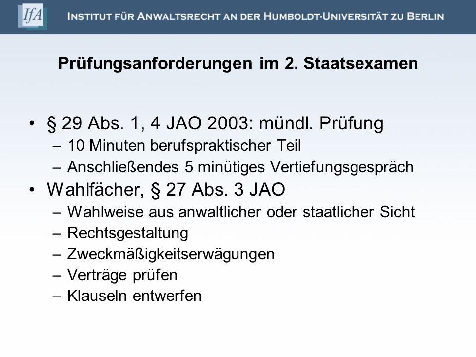 Prüfungsanforderungen im 2. Staatsexamen § 29 Abs. 1, 4 JAO 2003: mündl. Prüfung –10 Minuten berufspraktischer Teil –Anschließendes 5 minütiges Vertie