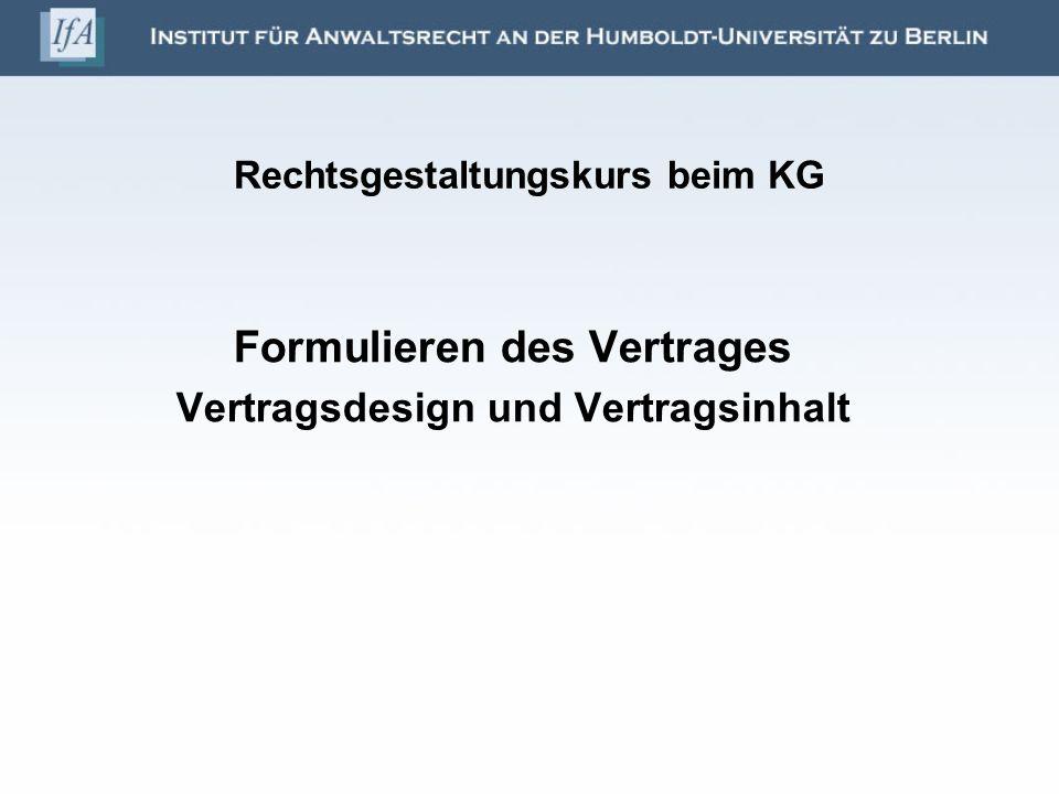 Rechtsgestaltungskurs beim KG Formulieren des Vertrages Vertragsdesign und Vertragsinhalt