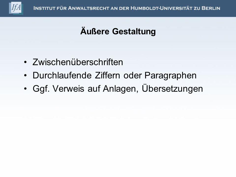 Äußere Gestaltung Zwischenüberschriften Durchlaufende Ziffern oder Paragraphen Ggf. Verweis auf Anlagen, Übersetzungen