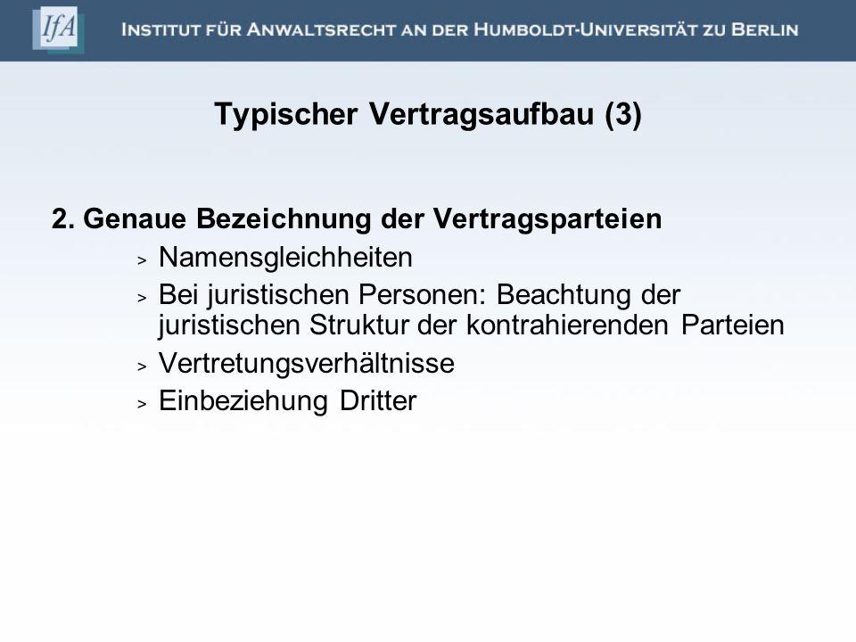 Typischer Vertragsaufbau (3) 2. Genaue Bezeichnung der Vertragsparteien Namensgleichheiten Bei juristischen Personen: Beachtung der juristischen Struk