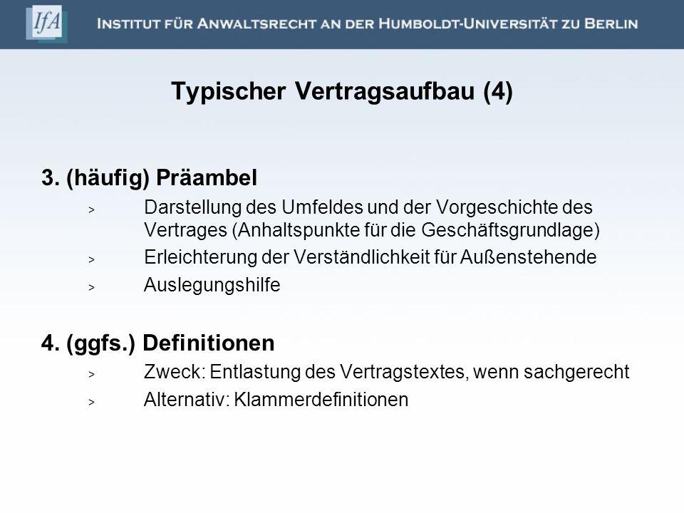Typischer Vertragsaufbau (4) 3. (häufig) Präambel Darstellung des Umfeldes und der Vorgeschichte des Vertrages (Anhaltspunkte für die Geschäftsgrundla
