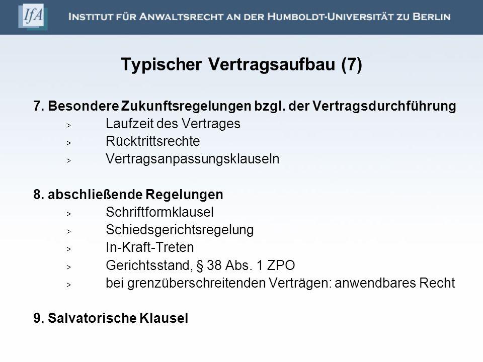 Typischer Vertragsaufbau (7) 7. Besondere Zukunftsregelungen bzgl. der Vertragsdurchführung Laufzeit des Vertrages Rücktrittsrechte Vertragsanpassungs