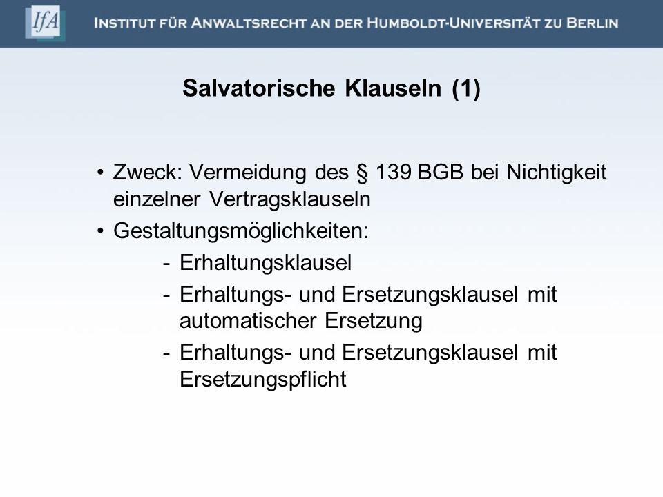 Salvatorische Klauseln (1) Zweck: Vermeidung des § 139 BGB bei Nichtigkeit einzelner Vertragsklauseln Gestaltungsmöglichkeiten: -Erhaltungsklausel -Er