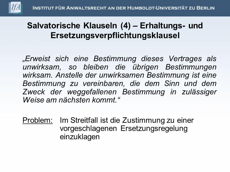 Salvatorische Klauseln (4) – Erhaltungs- und Ersetzungsverpflichtungsklausel Erweist sich eine Bestimmung dieses Vertrages als unwirksam, so bleiben d