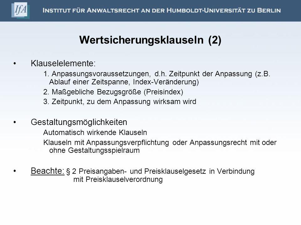 Wertsicherungsklauseln (2) Klauselelemente: 1. Anpassungsvoraussetzungen, d.h. Zeitpunkt der Anpassung (z.B. Ablauf einer Zeitspanne, Index-Veränderun
