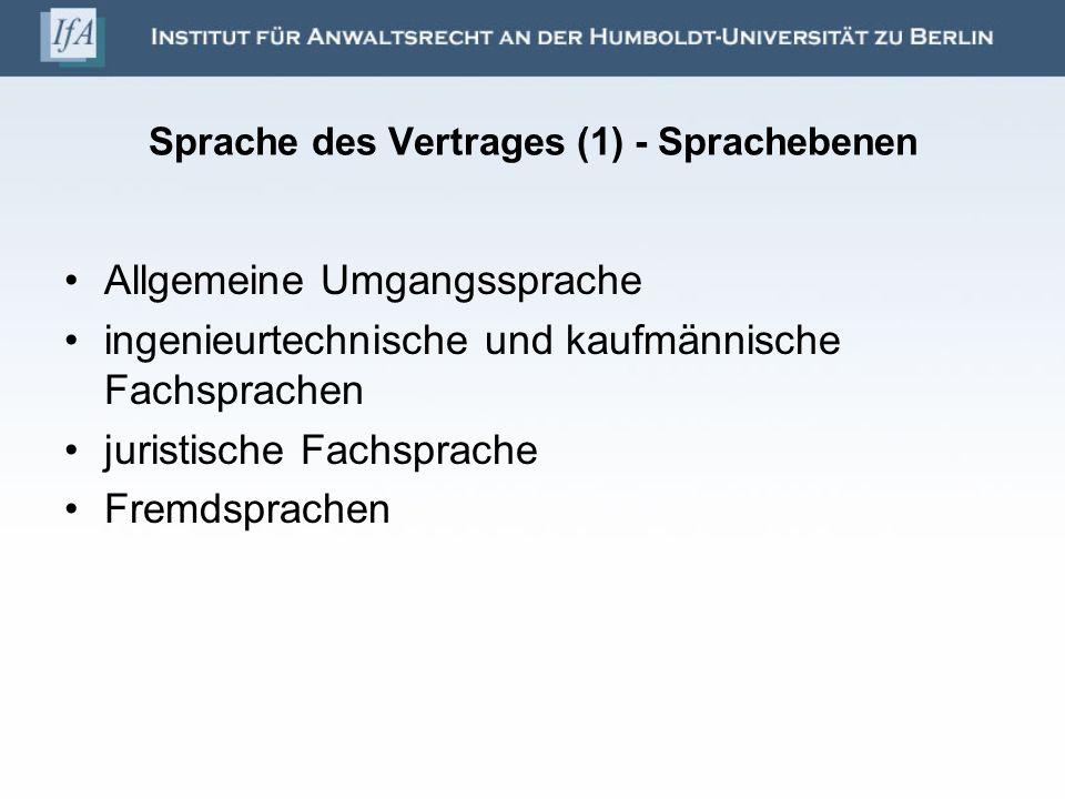 Sprache des Vertrages (2) - Sprachstile Neutraler Stil Konstruktiver Stil Destruktiver Stil => Taktische Überlegungen beeinflussen Vertragsstil