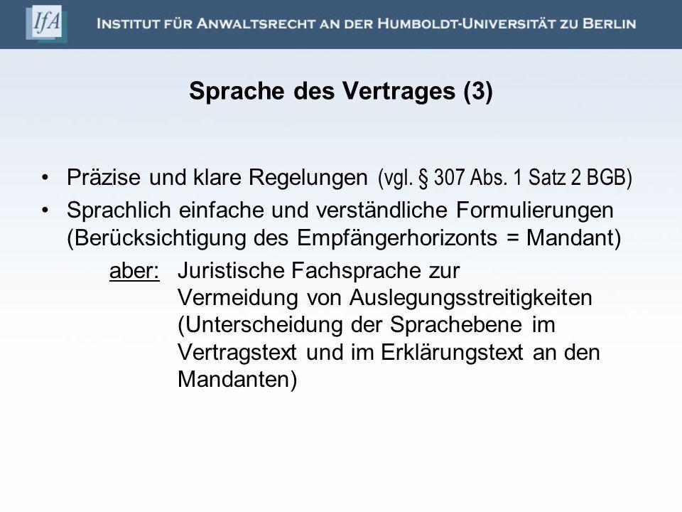 Sprache des Vertrages (3) Präzise und klare Regelungen (vgl. § 307 Abs. 1 Satz 2 BGB) Sprachlich einfache und verständliche Formulierungen (Berücksich