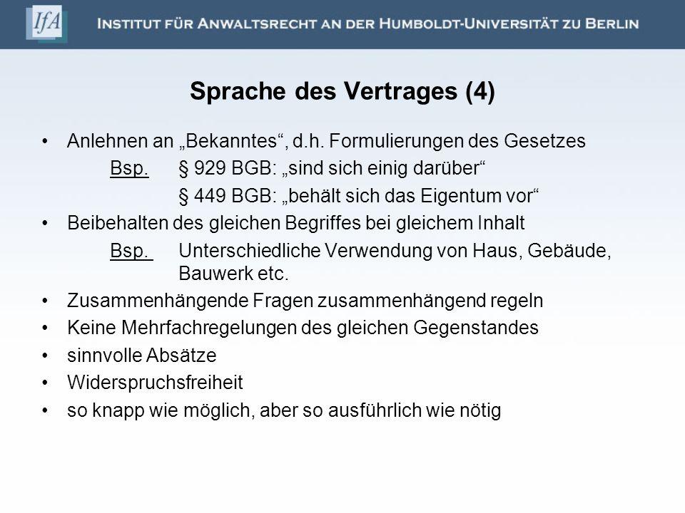 Sprache des Vertrages (4) Anlehnen an Bekanntes, d.h. Formulierungen des Gesetzes Bsp. § 929 BGB: sind sich einig darüber § 449 BGB: behält sich das E