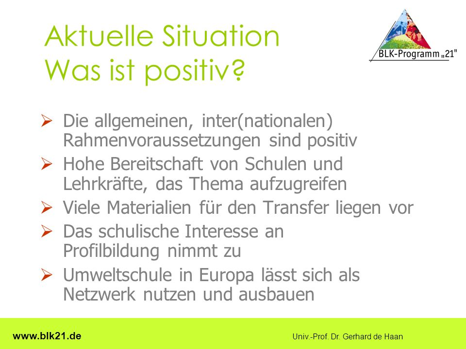 www.blk21.de Univ.-Prof.Dr. Gerhard de Haan Aktuelle Situation Was ist problematisch.