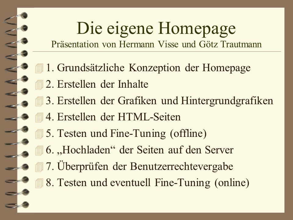 Die eigene Homepage Präsentation von Hermann Visse und Götz Trautmann 4 1. Grundsätzliche Konzeption der Homepage 4 2. Erstellen der Inhalte 4 3. Erst