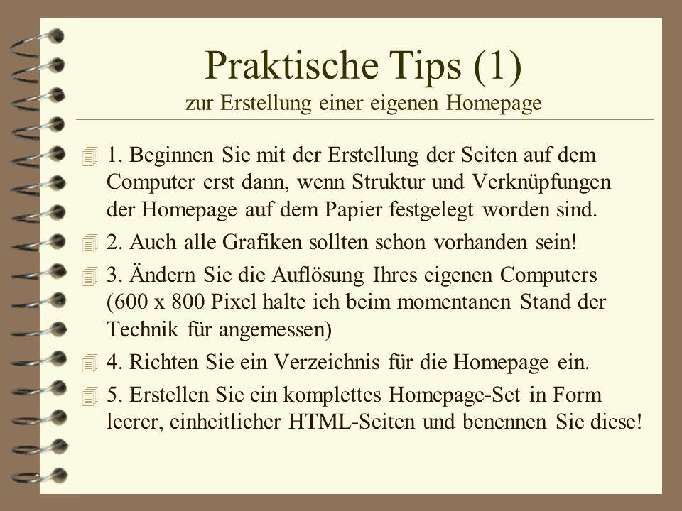 Praktische Tips (1) zur Erstellung einer eigenen Homepage 4 1. Beginnen Sie mit der Erstellung der Seiten auf dem Computer erst dann, wenn Struktur un