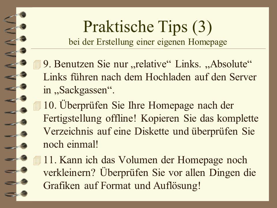 Praktische Tips (3) bei der Erstellung einer eigenen Homepage 4 9. Benutzen Sie nur relative Links. Absolute Links führen nach dem Hochladen auf den S