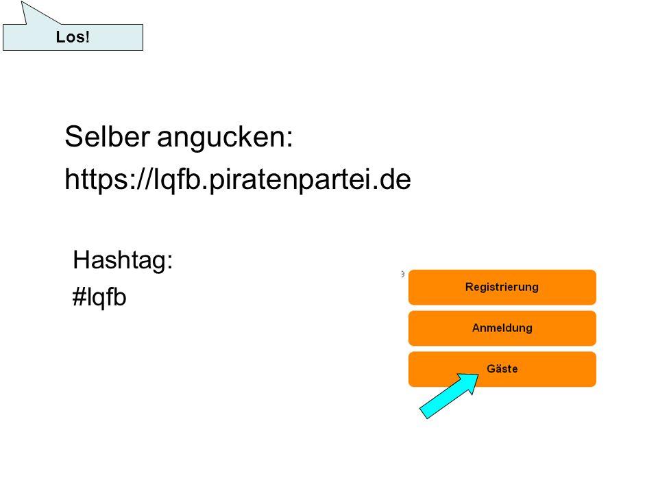 Selber angucken: https://lqfb.piratenpartei.de Hashtag: #lqfb Los!