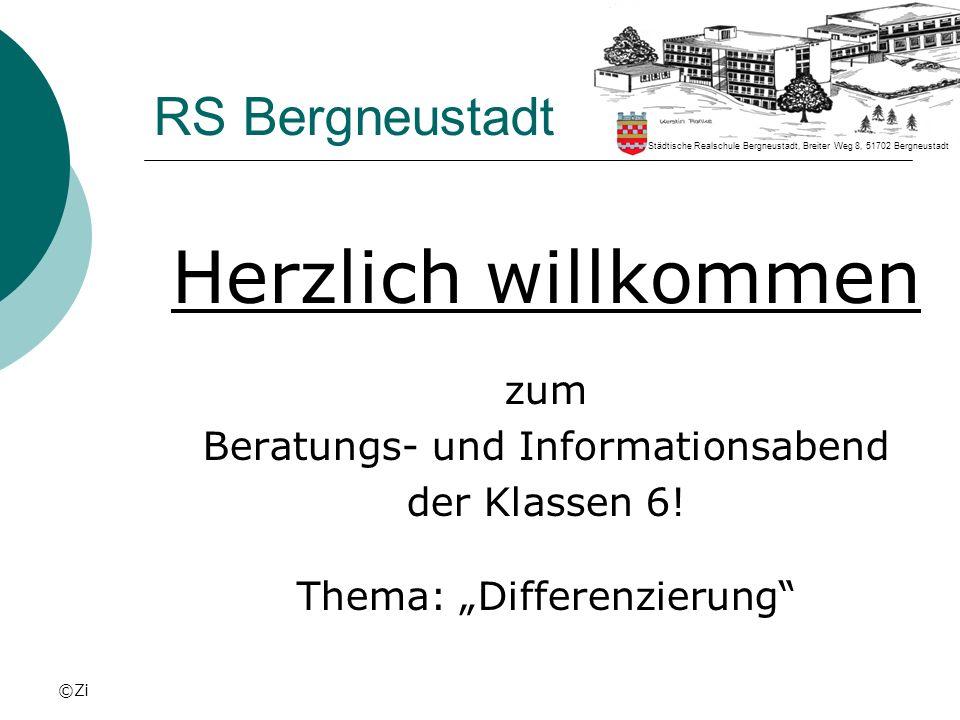 ©Zi RS Bergneustadt Herzlich willkommen zum Beratungs- und Informationsabend der Klassen 6! Thema: Differenzierung Städtische Realschule Bergneustadt,