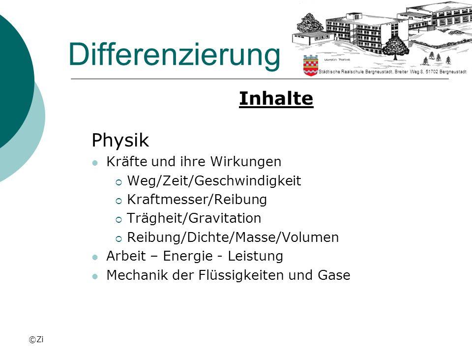 ©Zi Differenzierung Inhalte Physik Kräfte und ihre Wirkungen Weg/Zeit/Geschwindigkeit Kraftmesser/Reibung Trägheit/Gravitation Reibung/Dichte/Masse/Vo