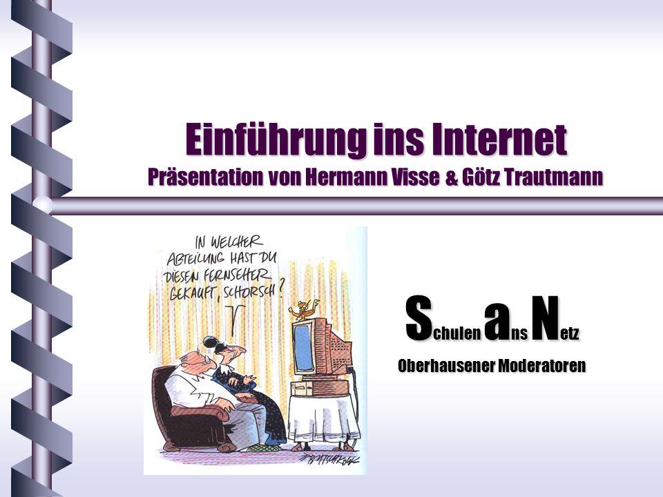 Einführung ins Internet Präsentation von Hermann Visse & Götz Trautmann S chulen a ns N etz Oberhausener Moderatoren