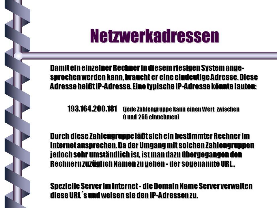 Netzwerkadressen Damit ein einzelner Rechner in diesem riesigen System ange- sprochen werden kann, braucht er eine eindeutige Adresse. Diese Adresse h