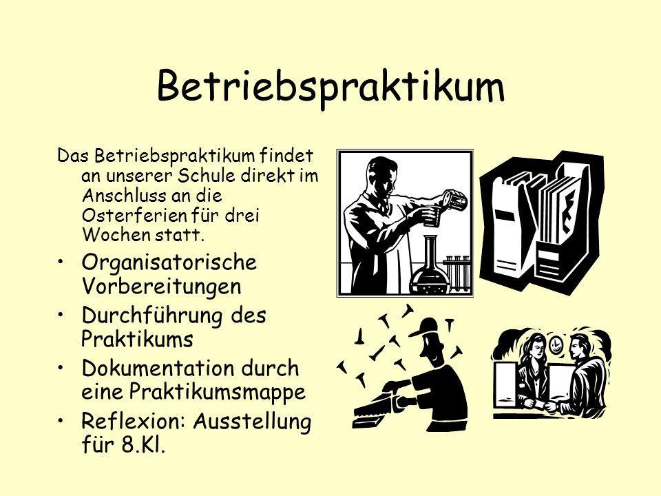 Betriebspraktikum Das Betriebspraktikum findet an unserer Schule direkt im Anschluss an die Osterferien für drei Wochen statt. Organisatorische Vorber