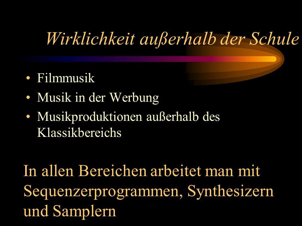 Wirklichkeit außerhalb der Schule Filmmusik Musik in der Werbung Musikproduktionen außerhalb des Klassikbereichs In allen Bereichen arbeitet man mit S