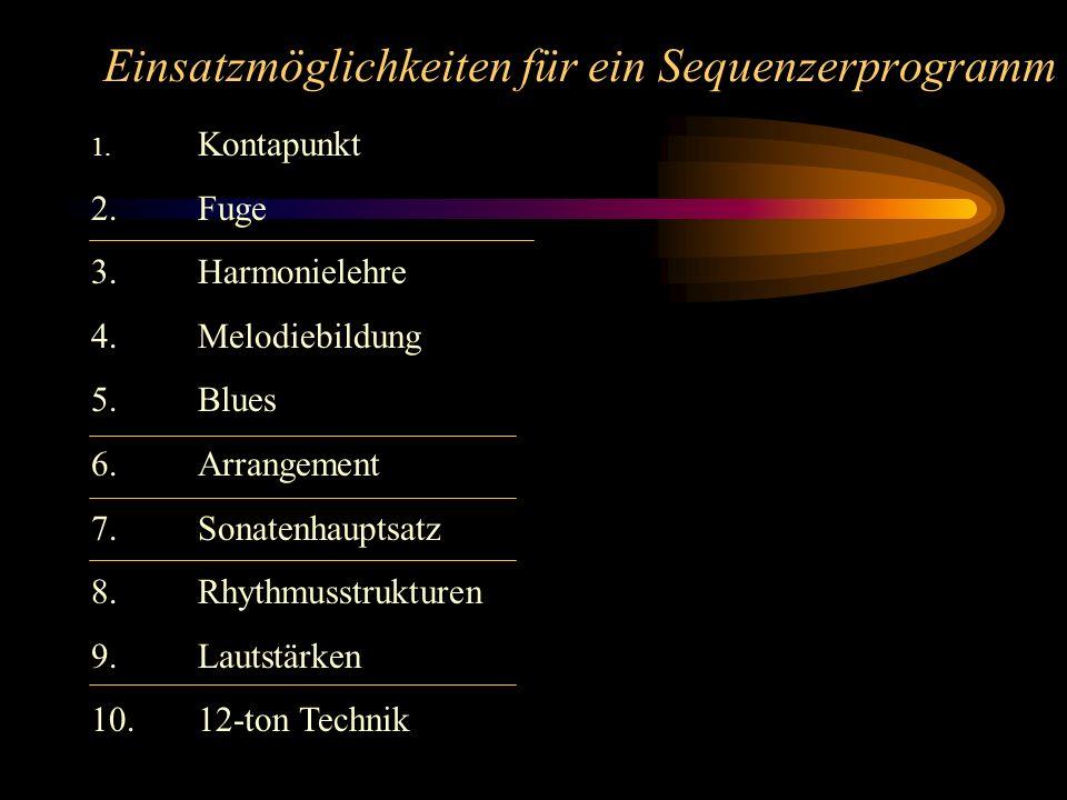 Einsatzmöglichkeiten für ein Sequenzerprogramm 1. Kontapunkt 2.Fuge 3.Harmonielehre 4.Melodiebildung 5.Blues 6.Arrangement 7.Sonatenhauptsatz 8.Rhythm