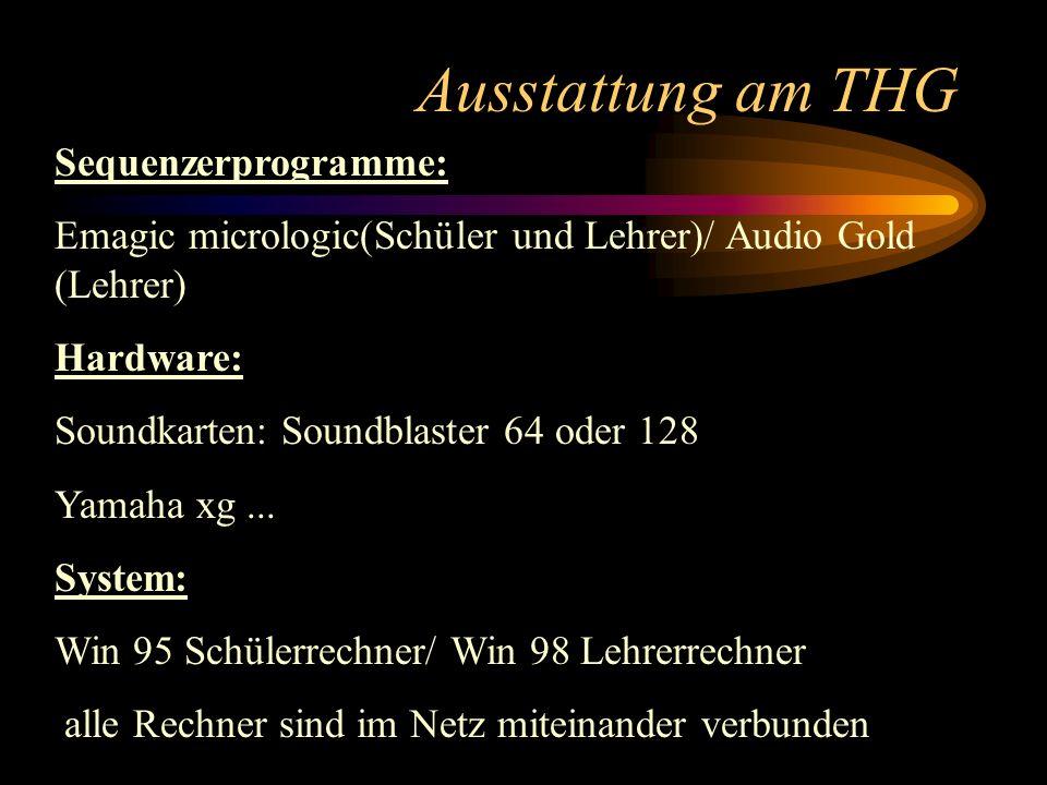 Ausstattung am THG Sequenzerprogramme: Emagic micrologic(Schüler und Lehrer)/ Audio Gold (Lehrer) Hardware: Soundkarten: Soundblaster 64 oder 128 Yama
