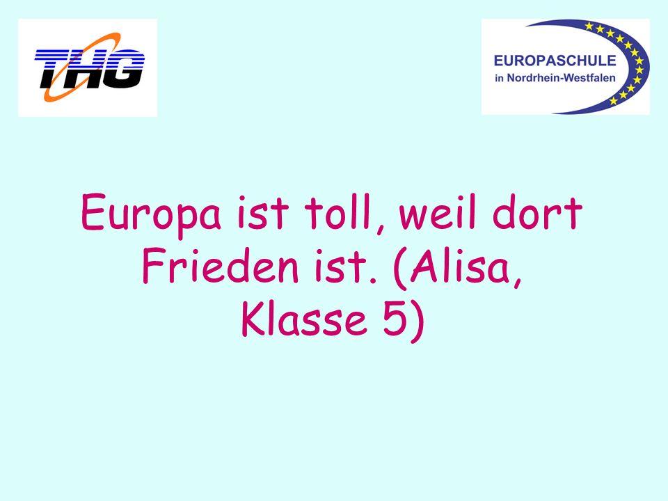 Europa ist toll, weil dort Frieden ist. (Alisa, Klasse 5)