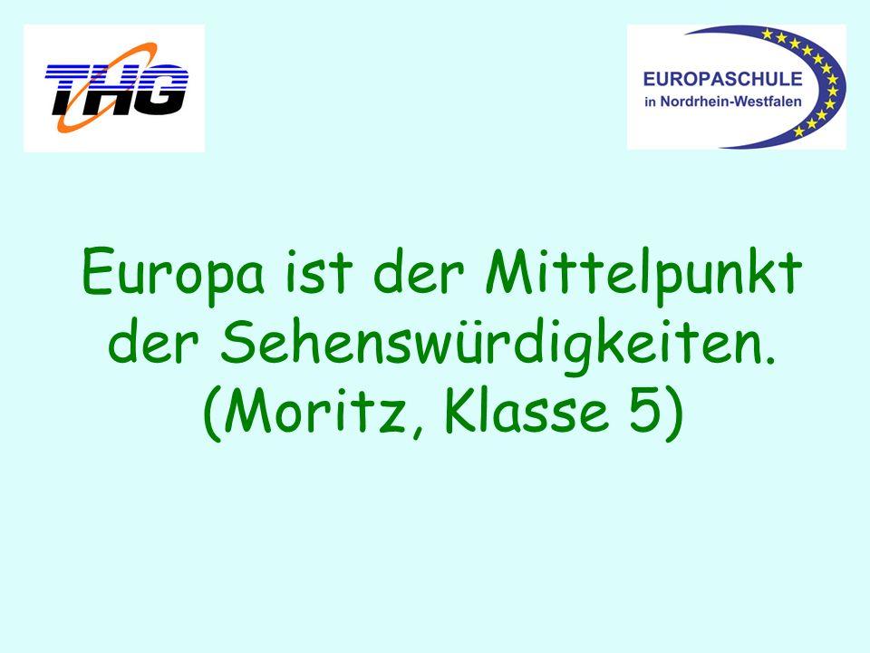 Europa ist der Mittelpunkt der Sehenswürdigkeiten. (Moritz, Klasse 5)
