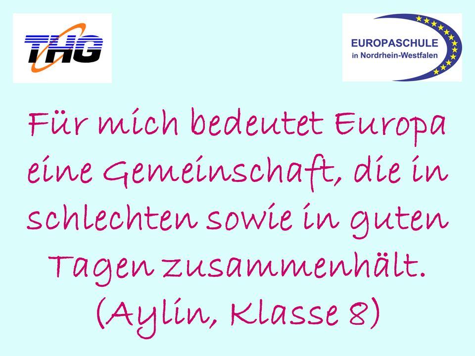 Für mich bedeutet Europa eine Gemeinschaft, die in schlechten sowie in guten Tagen zusammenhält. (Aylin, Klasse 8)