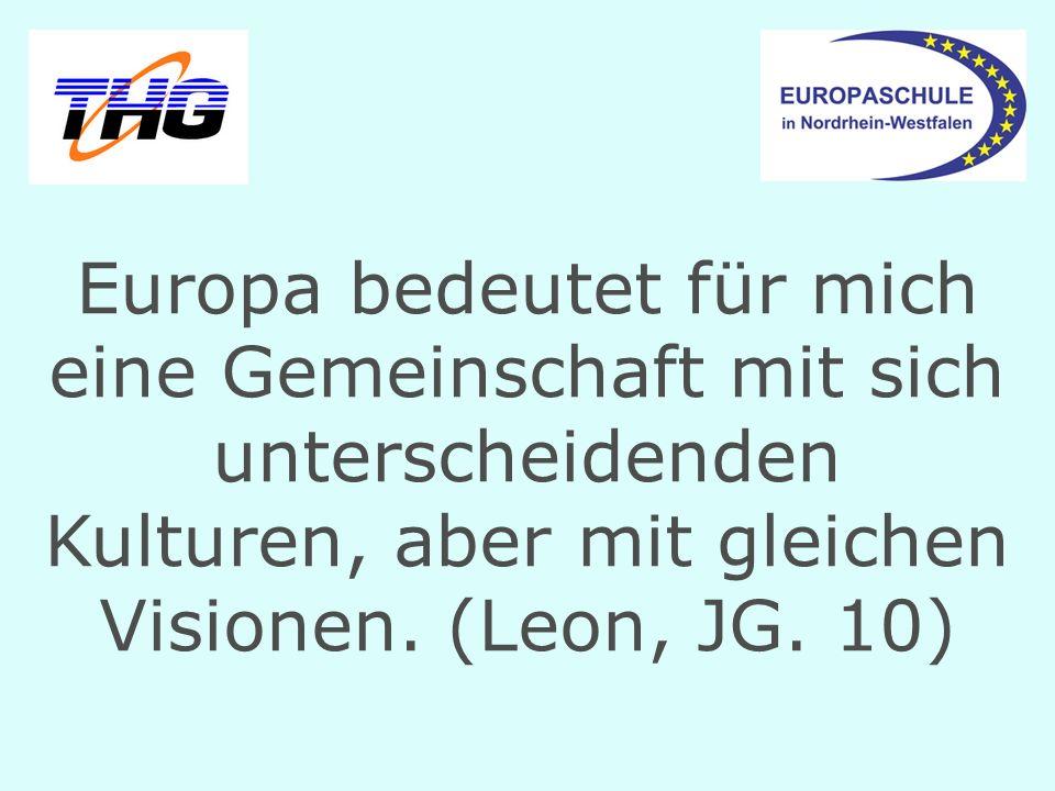 Europa bedeutet für mich eine Gemeinschaft mit sich unterscheidenden Kulturen, aber mit gleichen Visionen. (Leon, JG. 10)