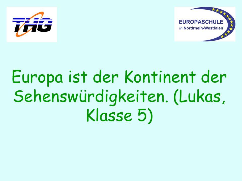 Europa ist der Kontinent der Sehenswürdigkeiten. (Lukas, Klasse 5)