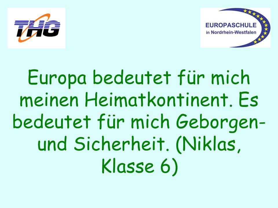Europa bedeutet für mich meinen Heimatkontinent. Es bedeutet für mich Geborgen- und Sicherheit. (Niklas, Klasse 6)