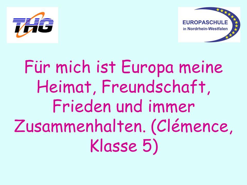 Für mich ist Europa meine Heimat, Freundschaft, Frieden und immer Zusammenhalten. (Clémence, Klasse 5)