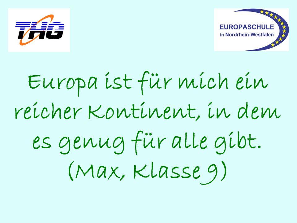 Europa ist für mich ein reicher Kontinent, in dem es genug für alle gibt. (Max, Klasse 9)