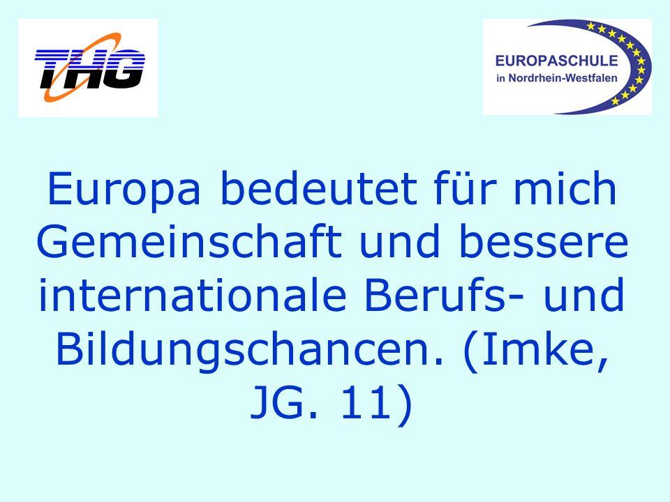 Europa bedeutet für mich Gemeinschaft und bessere internationale Berufs- und Bildungschancen. (Imke, JG. 11)