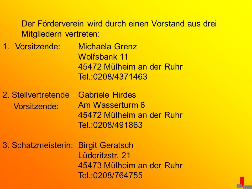 Der Förderverein wird durch einen Vorstand aus drei Mitgliedern vertreten: 1.Vorsitzende:Michaela Grenz Wolfsbank 11 45472 Mülheim an der Ruhr Tel.:02