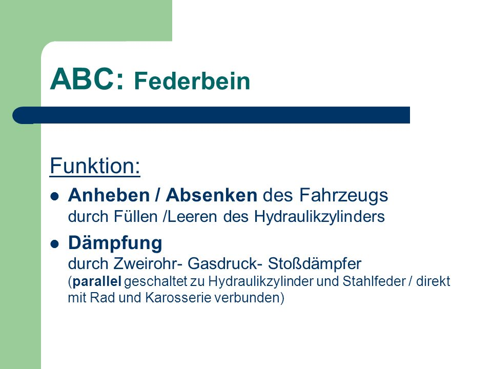 ABC: Federbein Funktion: Anheben / Absenken des Fahrzeugs durch Füllen /Leeren des Hydraulikzylinders Dämpfung durch Zweirohr- Gasdruck- Stoßdämpfer (
