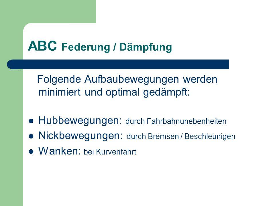 ABC Federung / Dämpfung Folgende Aufbaubewegungen werden minimiert und optimal gedämpft: Hubbewegungen: durch Fahrbahnunebenheiten Nickbewegungen: dur
