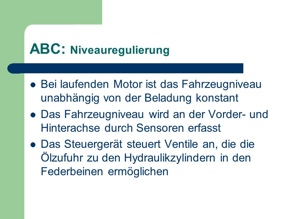 ABC: Niveauregulierung Bei laufenden Motor ist das Fahrzeugniveau unabhängig von der Beladung konstant Das Fahrzeugniveau wird an der Vorder- und Hint