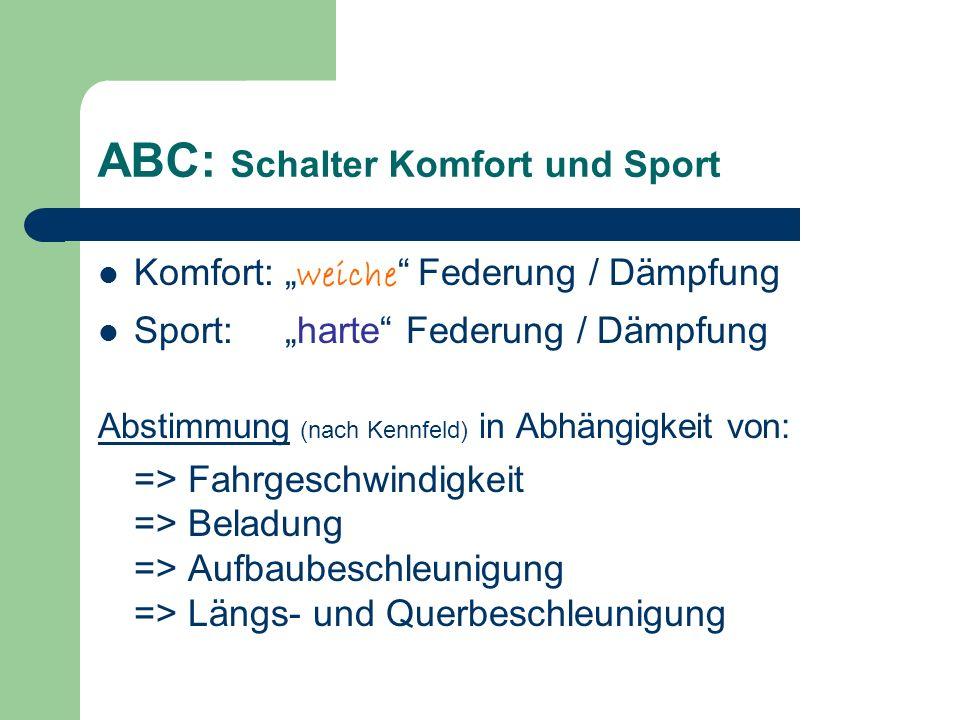ABC: Schalter Komfort und Sport Komfort: weiche Federung / Dämpfung Sport: harte Federung / Dämpfung Abstimmung (nach Kennfeld) in Abhängigkeit von: =
