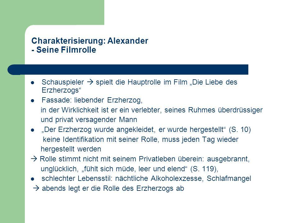 Charakterisierung: Alexander - Seine Filmrolle Schauspieler spielt die Hauptrolle im Film Die Liebe des Erzherzogs Fassade: liebender Erzherzog, in de