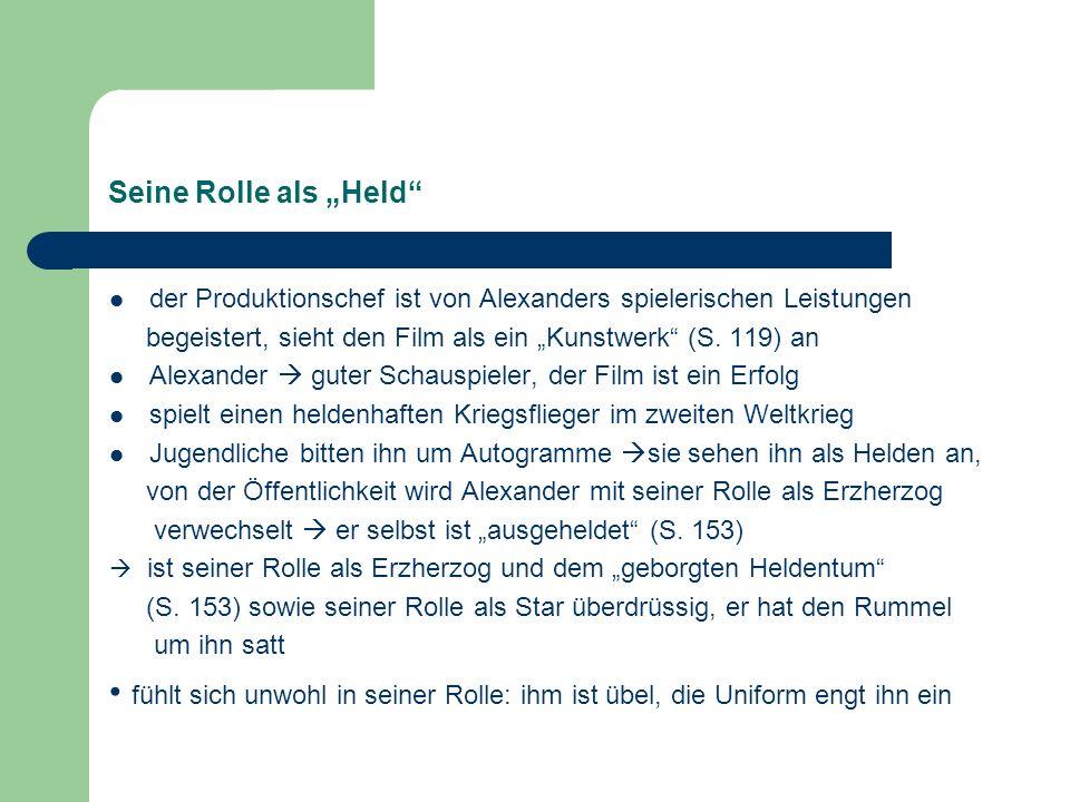 Seine Rolle als Held der Produktionschef ist von Alexanders spielerischen Leistungen begeistert, sieht den Film als ein Kunstwerk (S. 119) an Alexande