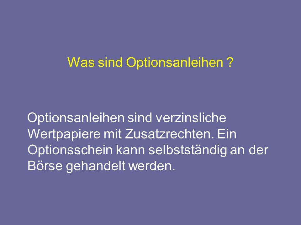 Was sind Optionsanleihen .Optionsanleihen sind verzinsliche Wertpapiere mit Zusatzrechten.