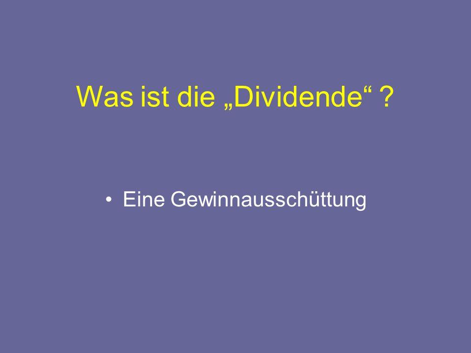 Was ist die Dividende ? Eine Gewinnausschüttung