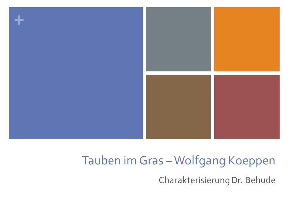 + Tauben im Gras – Wolfgang Koeppen Charakterisierung Dr. Behude
