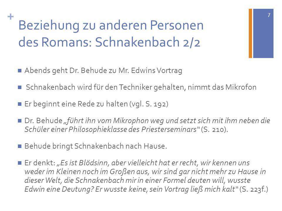 7 + Beziehung zu anderen Personen des Romans: Schnakenbach 2/2 Abends geht Dr. Behude zu Mr. Edwins Vortrag Schnakenbach wird für den Techniker gehalt